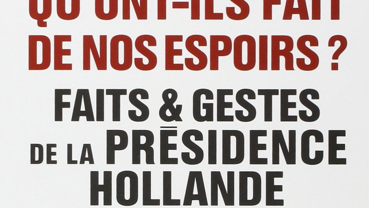Découvrez «Qu'ont-ils fait de nos espoirs?», les faits et gestes de la présidence Hollande
