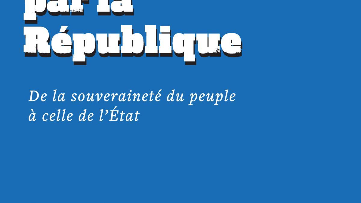 «L'indépendance par la république, De la souveraineté du peuple à celle de l'État»