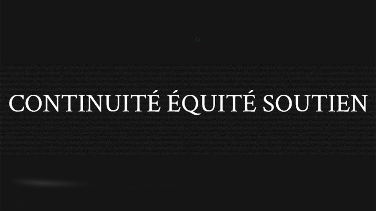 CONTINUITÉ – ÉQUITÉ – SOUTIEN